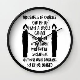 Happiness never decreases by being shared Wall Clock