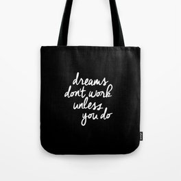 Dreams Don't Work Unless You Do black and white typography Inspirational quote Print home wall decor Tote Bag