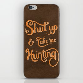 Shut up & take me Hunting iPhone Skin