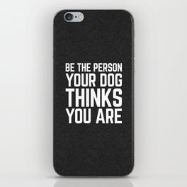 Be The Person Dog Funny Quote iPhone Skin