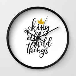 NURSERY WALL ART, King Of All Wild Things,Quote Prints,Typography Poster,Children Quote,Nursery Deco Wall Clock