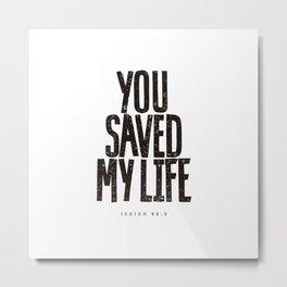 You saved my life Metal Print