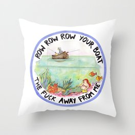 Chain-smoking mermaid / Row Row Row Your Boat the Fuck Away From Me Throw Pillow