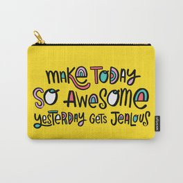 Make Today So Awesome Yesterday Gets Jealous Carry-All Pouch