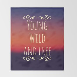 Young Wild and Free Throw Blanket