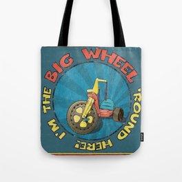 I'm The BIG WHEEL 'Round Here Tote Bag