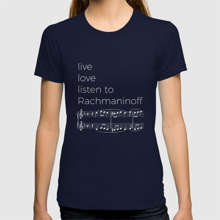 Live, love, listen to Rachmaninoff (dark colors) T-shirt