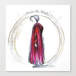 Praise be, Bitch - The Handmaids Tale (2) Canvas Print