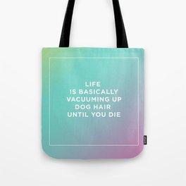 Life Is Basically Vacuuming Up Dog Hair Until You Die Tote Bag