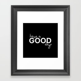 Have a good day Framed Art Print
