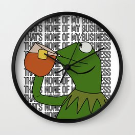 Kermit Inspired Meme King Sipping Tea But That's None of My Business Wall Clock
