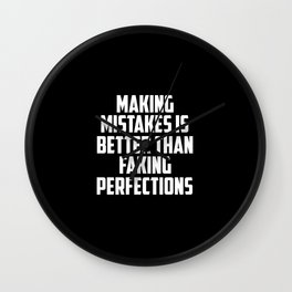 making mistakes is better than faking funny quote Wall Clock