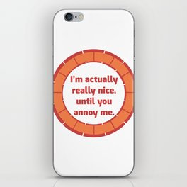 Nice Until You Annoy iPhone Skin