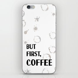 But First, Coffee - Caffeine Addicts Unite! iPhone Skin