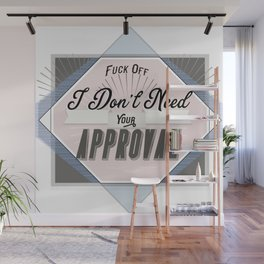 Fuck Off - I don't need your approval Wall Mural
