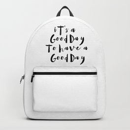 It's a good day to have a good day Backpack