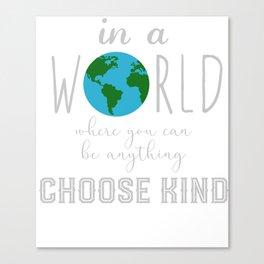 Teacher Choose Kind Shirt - Anti-Bullying Message Canvas Print