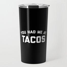Had Me At Tacos Funny Quote Travel Mug