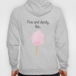 Fine and Dandy Like Cotton Candy!  Hoody