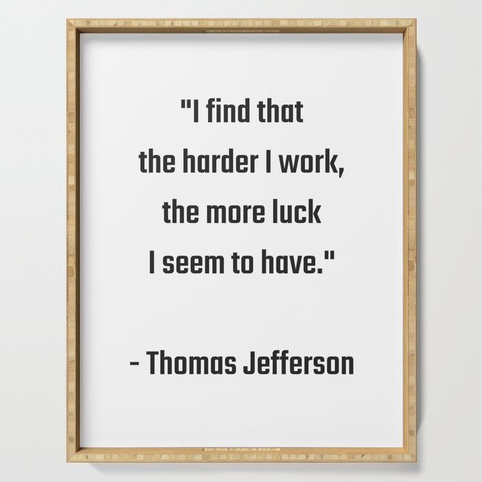 I find that the harder I work, the more luck I seem to have - Thomas Jefferson Success quote Serving Tray
