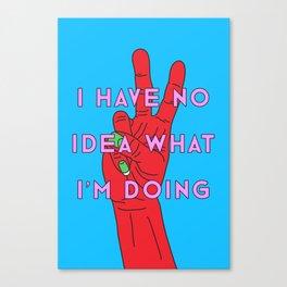 I Have No Idea What I'm Doing Canvas Print