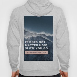 it does not matter how slow you go so long as you don't stop quote Hoody