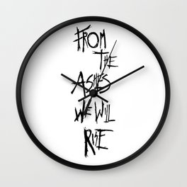 From The Ashes We Will Rise (Black on White) Wall Clock