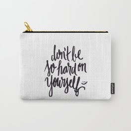 don't be so hard on yourself Carry-All Pouch