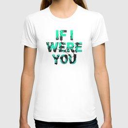 If I were you... T-shirt