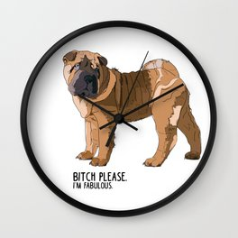 Bitch Please.  I'm Fabulous.  Shar Pei Wall Clock