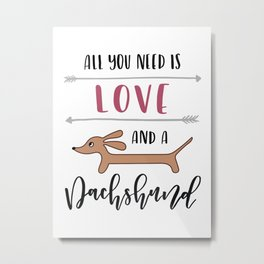 All You Need is Love and a Dachshund Metal Print