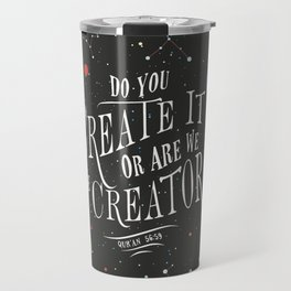 """Qur'an 56:59 - """"Do you create it or are We the Creator"""" Travel Mug"""