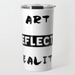 Art reflects reality Travel Mug