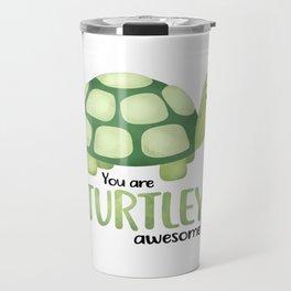 You Are Turtley Awesome! Travel Mug