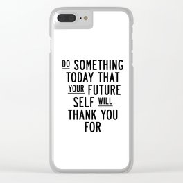Do Something Today That Your Future Self Will Thank You For typography poster home decor wall art Clear iPhone Case