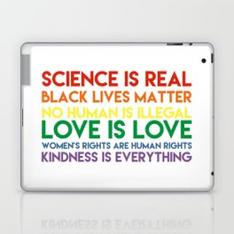 Science is real! Black lives matter! No human is illegal! Love is love! Women's rights are human rig Laptop & iPad Skin