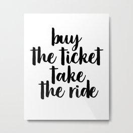 Buy The Ticket Take The Ride, Motivational Art, Inspirational Art, Typography Art Metal Print