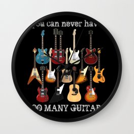 You Can Never Have Too Many Guitars! Wall Clock