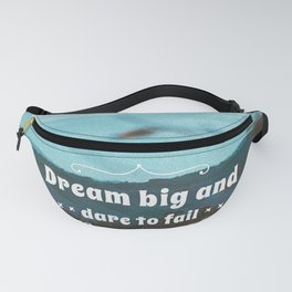Dream big and dare to fail. Fanny Pack