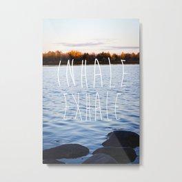 INHALE, EXHALE Metal Print