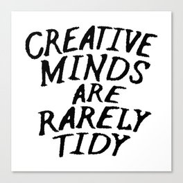 Creative Minds Are Rarely Tidy Canvas Print
