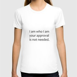 I am who I am.  T-shirt