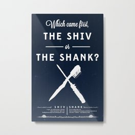 The Shiv or the Shank Metal Print
