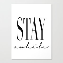 stay awhile Canvas Print