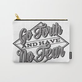 Go Forth & Have No Fear Carry-All Pouch