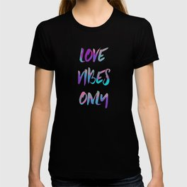 Love Vibes Only T-shirt