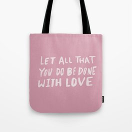 Let All be Done With Love x Rose Tote Bag