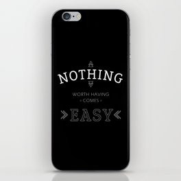 Nothing Worth Having Comes Easy - Quote (White on Black) iPhone Skin