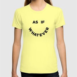 As If Whatever T-shirt