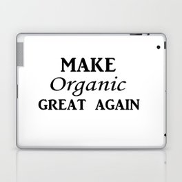 Make organic great again Laptop & iPad Skin